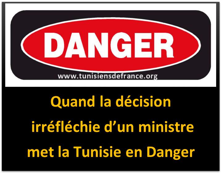 Monsieur le ministre avec votre décision, pour faire plaisir à la France, vous mettez la Tunisie en Danger